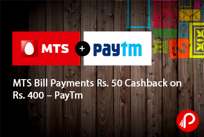 50 Cashback on Rs. 400 MTS Bill Payments - PayTm