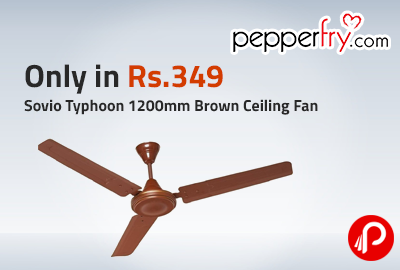 Only in Rs.349 Sovio typhoon 1200mm Brown Ceiling Fan - Pepperfry