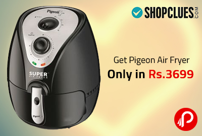 Get Pigeon Air Fryer Only in Rs.3699 - Shopclues