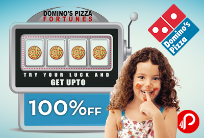GET UPTO 100% OFF PIZZA - Domino's Pizza