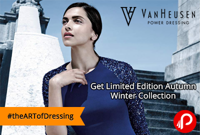 Get Limited Edition Autumn Winter Collection | #theARTofDressing - VanHeusen
