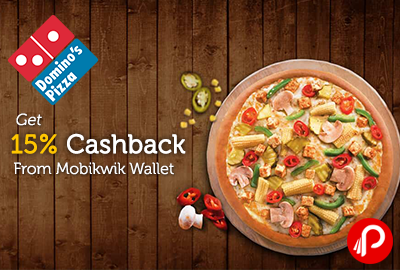 Get 15% Cashback from Mobikwik Wallet - Domino's Pizza