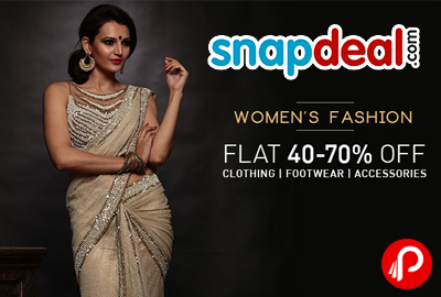 Get Flat 40% - 70% off on Clothing, Footwear, Accessories on Women's Fashion - Snapdeal