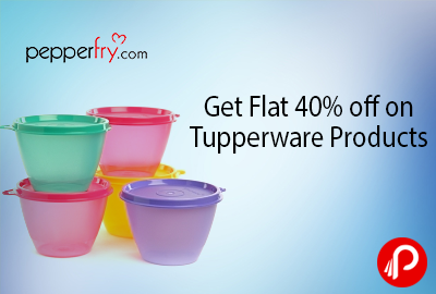 Get Flat 40% off on Tupperware Products - Pepperfry