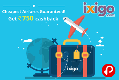 Get Rs.750 CashBack on Flights | Cheapest Airfares Guaranteed - Ixigo
