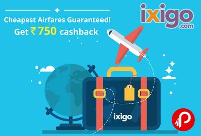 Get Rs.750 CashBack on Flights | Cheapest Airfares Guaranteed - Ixigo