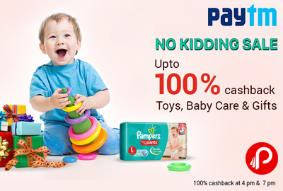 No Kidding Sale | Upto 100% Cashback on Toys, Baby Care & Gifts - Paytm