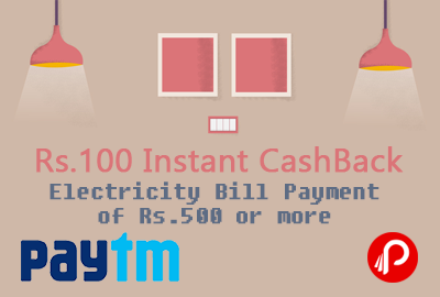 Get Rs.100 Instant CashBack on Electricity Bill Payment of Rs.500 or more - Paytm