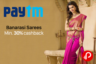 Get Min. 30% CashBack from Banarasi Sarees - Paytm