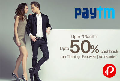 UPTO 70% off + 50% Cashback on Clothing, Footwear and Accessories - Paytm