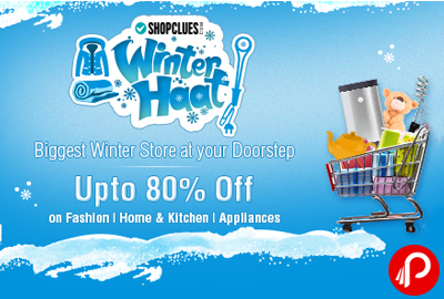 UPTO 80% off on Fashion, Home & Kitchen, Appliances | Winter Haat - Shopclues