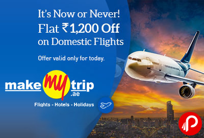 Flat Rs1200 off on Domestic Flights   Its Now or Never - MakeMyTrip
