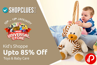 Get UPTO 85% off on Toys & Baby Care   Universal Store - Shopclues