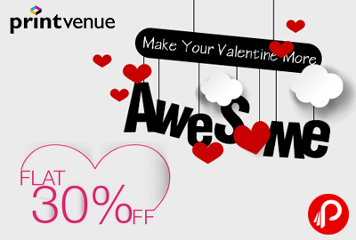 Flat 30% off on all orders | Valentine More Awesome - Printvenue