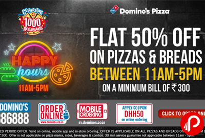 Dominos Happy Hours Flat 50% OFF on Order of Rs. 300 - Domino's Pizza