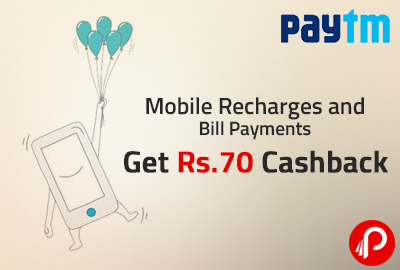 Mobile Recharges and Bill Payments Get Rs.70 Cashback - Paytm