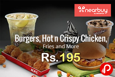Burgers, Hot n Crispy Chicken, Fries and More at Rs.195 - Nearbuy