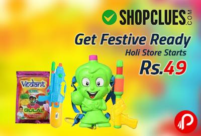 Get Festive Ready | Holi Store Starts @ Rs. 49 - Shopclues