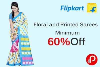 Floral and Printed Sarees Minimum 60% Off - Flipkart