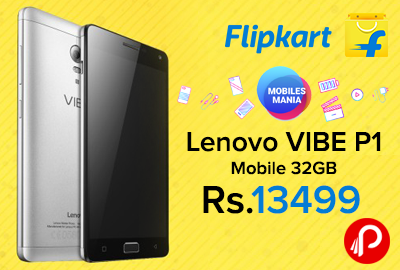Lenovo VIBE P1 Mobile 32GB Only Rs.13499 | Mobile Mania - Flipkart