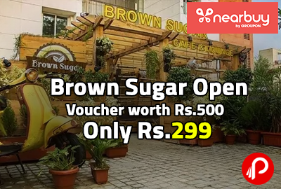 Brown Sugar Open Voucher worth Rs.500 in Only Rs.299 - Nearbuy
