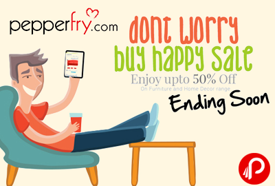 Furniture and Home Decor Range Upto 50% off   Buy Happy Sale - Pepperfry