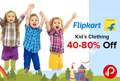 Kids Clothing 40-80% off - Flipkart