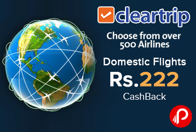 Domestic Flights Rs.222 CashBack - ClearTrip