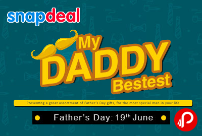 DEALS FOR THE WORLD'S BEST DAD | My Daddy Bestest - Snapdeal